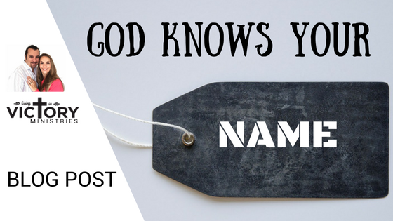 God knows your name, God knows you, you are known by God